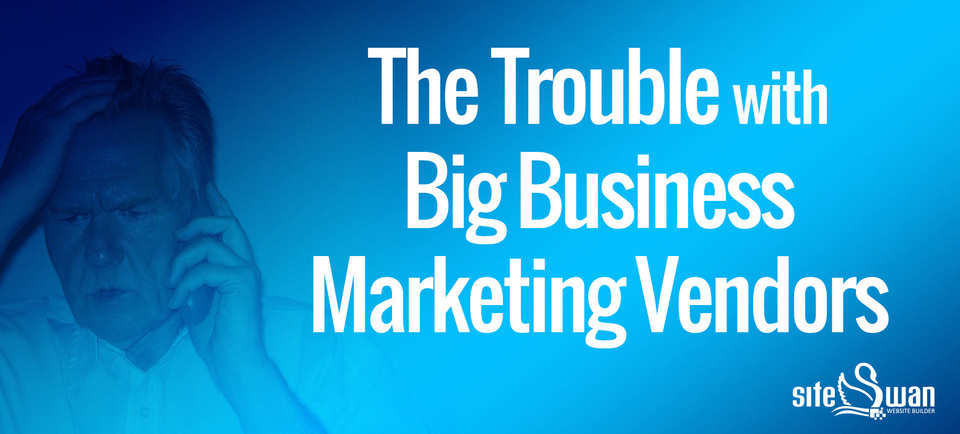 The Trouble with Big Business Digital Marketing Vendors