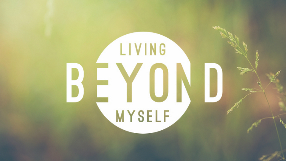 Living beyond myself