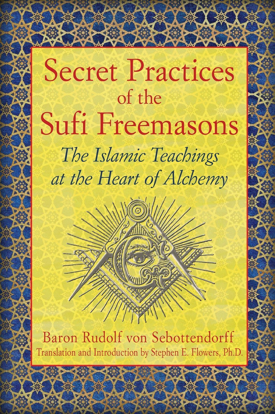 Secret Practices of the Sufi Freemasons: The Islamic Teachings at the Heart of Alchemy  •  by Rudolf von Sebottendorff